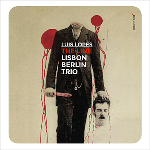 Luis Lopes Lisbon Berlin Trio – The Line (CF 312)