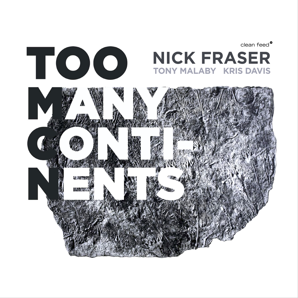 The Free Jazz Blog – Nick Fraser feat. Kris Davis & Tony Malaby – Too Many Continents *****
