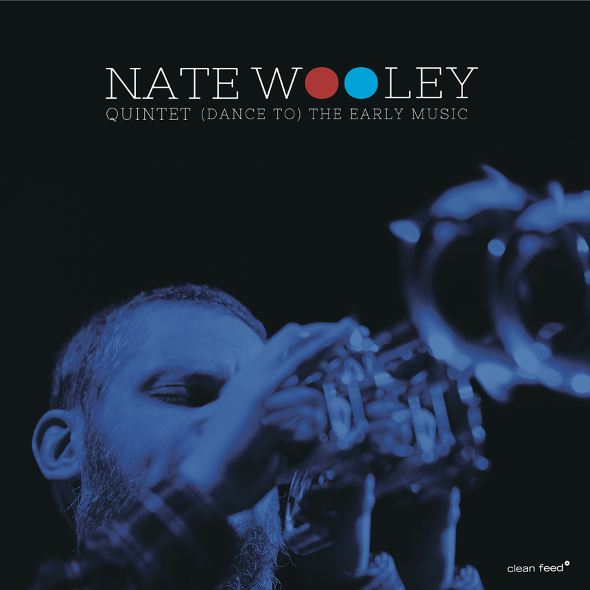 Draai Om Je Oren – Nate Wooley – (Dance To) The Early Music