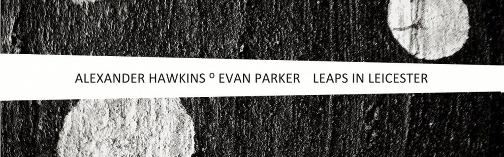 Expresso – Alexander Hawkins | Evan Parker – Leaps in Leicester