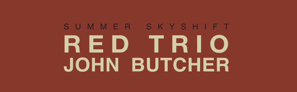 Dalston Sound – RED Trio + John Butcher – Summer Skyshift