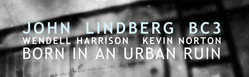 Music and More – John Lindberg BC3 – Born in an Urban Ruin