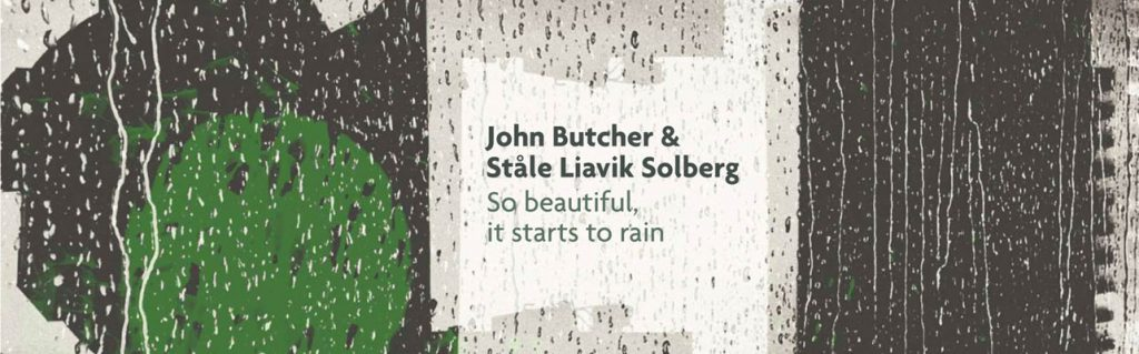 Tor Hammerø  Blogg – John Butcher | Ståle Liavik Solberg – So Beautiful, it Starts to Rain