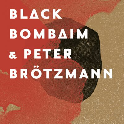 Black Bombaim & Peter Brotzmann (LP Gatefold, 180grs)