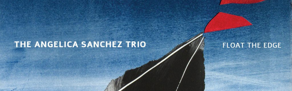 The Free Jazz Collective | The Angelica Sanchez Trio – Float the Edge ****