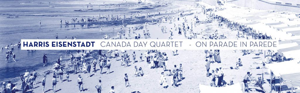 Squid's Ear | Harris Eisenstadt Canada Day Quartet – On Parade in Parede