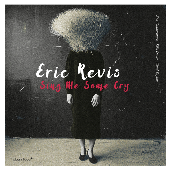 Dusted Magazine | Eric Revis — Sing Me Some Cry