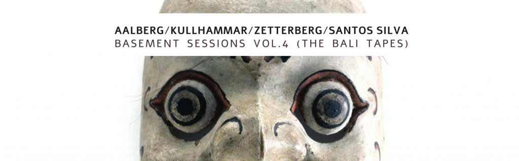 Avant Scena | Aalberg, Kullhammar, Zetterber & Santos Silva – Basement Sessions Vol.4 (The Bali Tapes)
