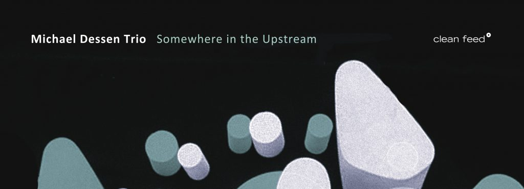 Expresso | Michael Dessen Trio – Somewhere in the Upstream ****