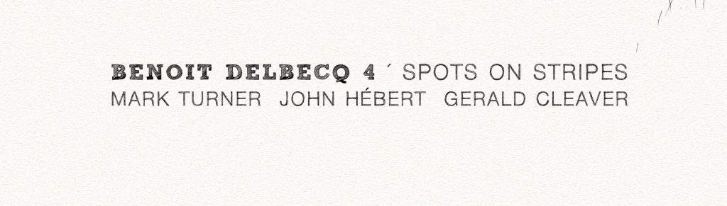 The Free Jazz Collective | Benoit Delbecq 4 – Spots on Stripes ****